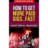 How To Get More Paid Gigs� Fast - A Must For All Musicians!