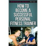 How To Become A Successful Personal Fitness Trainer