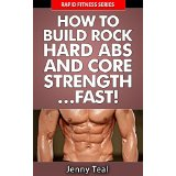 How To Build Rock Hard Abs and Core Strength� Fast!