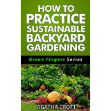 How To Practice Sustainable Backyard Gardening