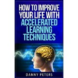 How To Improve Your Life with Accelerated Learning Techniques