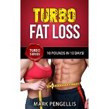 Turbo Fat Loss: 10 Pounds in 10 Days!