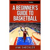 A Beginner's Guide To Basketball