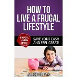 How To Live A Frugal Lifestyle, Save Your Cash And Feel Great!