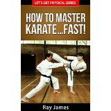 How to Master Karate� Fast!