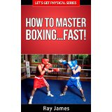 How to Master Boxing� Fast!