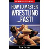 How to Master Wrestling� Fast!