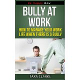 Bully at Work - How to Manage Your Work Life When There Is a Bully