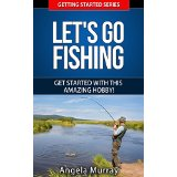 Lets Go Fishing - Get Started with This Amazing Hobby!