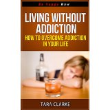 Living Without Addiction - How to Overcome Addiction in Your Life