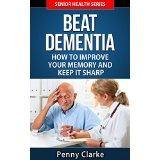 Beat Dementia - How to Improve Your Memory and Keep It Sharp