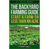 The Backyard Farming Guide - Start A Farm On Less Than An Acre