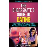 The Cheapskate's Guide To Dating - How To Have A Great Time Without Breaking The Bank!