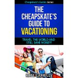 The Cheapskate's Guide To Vacationing - Travel The World And Still Save Money!