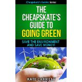 The Cheapskate's Guide To Going Green - Save The Environment and Save Money!
