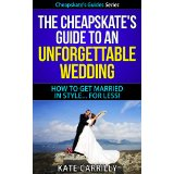 The Cheapskate's Guide To An Unforgettable Wedding - How To Get Married In Style... For Less!