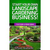 Start Your Own Landscape Gardening Business!