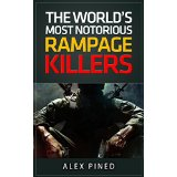The Worlds Most Notorious Rampage Killers