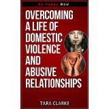 Overcoming a Life of Domestic Violence and Abusive Relationships